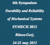 6th Symposium  Durability and Reliability  of Mechanical Systems   SYMECH 2013